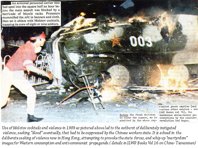 "Tiananmen violence was instigated by the counter-revolutonary students - not by the non-existent"" massacre claimed by Wesrern propaganda.  And deths totalled no more than 300-400 (half states forces). Hong Kong shows simlar violence instigated by the ""protestors"""